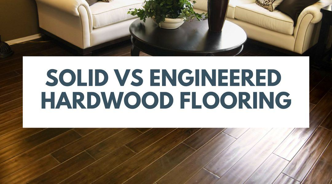 Solid Vs Engineered Hardwood Flooring