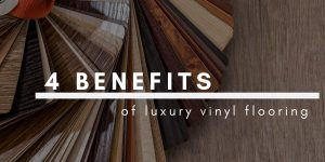 4 Benefits of Luxury Vinyl Flooring